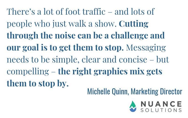 Nuance Solutions Carves a Niche With Trade Show Graphics 5 Michelle Quote Nuance Solutions on Using Trade Show Graphics