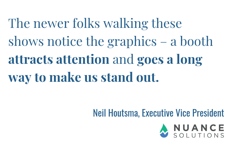 Nuance Solutions Carves a Niche With Trade Show Graphics 9 Neil Houtsma on The Power of Graphics