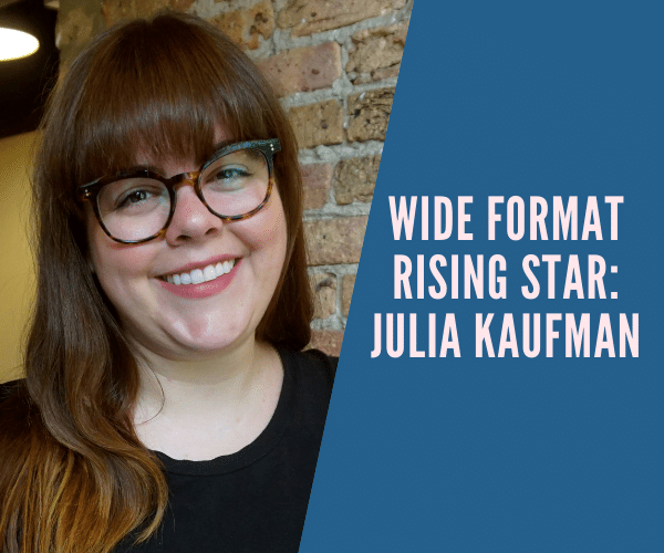 Julia Kaufman Named a Wide Format Rising Star.