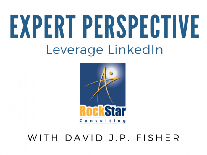 Leverage LinkedIn With David J.P. Fisher