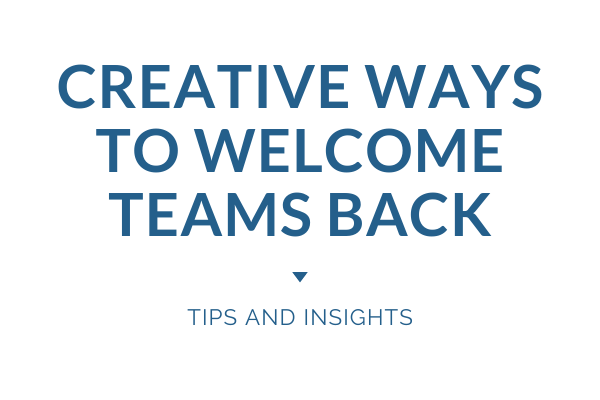 Creative Ways to Welcome Teams Back to the Office